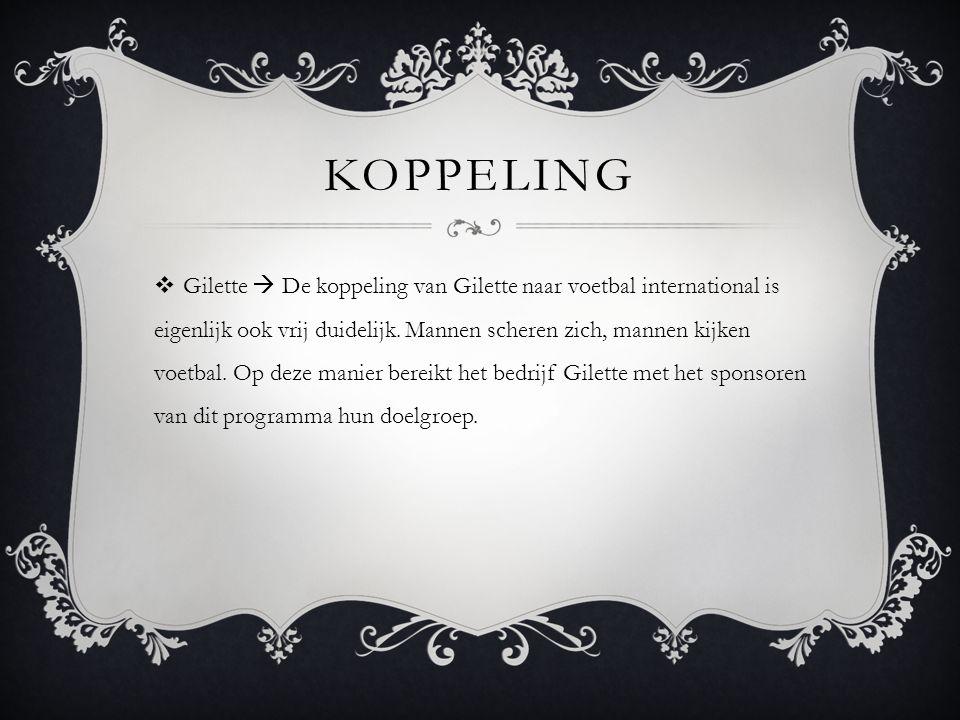 KOPPELING  Gilette  De koppeling van Gilette naar voetbal international is eigenlijk ook vrij duidelijk.