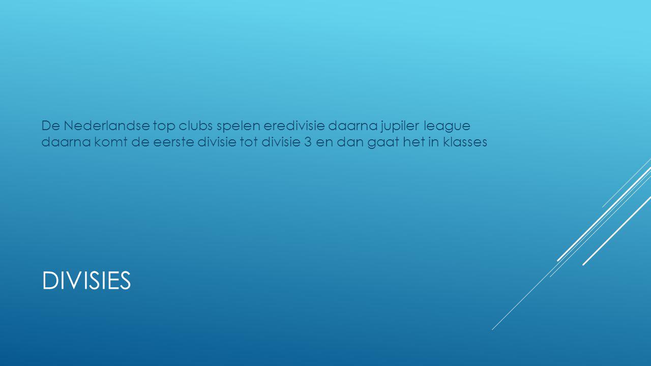 DIVISIES De Nederlandse top clubs spelen eredivisie daarna jupiler league daarna komt de eerste divisie tot divisie 3 en dan gaat het in klasses