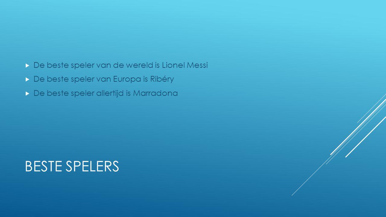 BESTE SPELERS  De beste speler van de wereld is Lionel Messi  De beste speler van Europa is Ribéry  De beste speler allertijd is Marradona