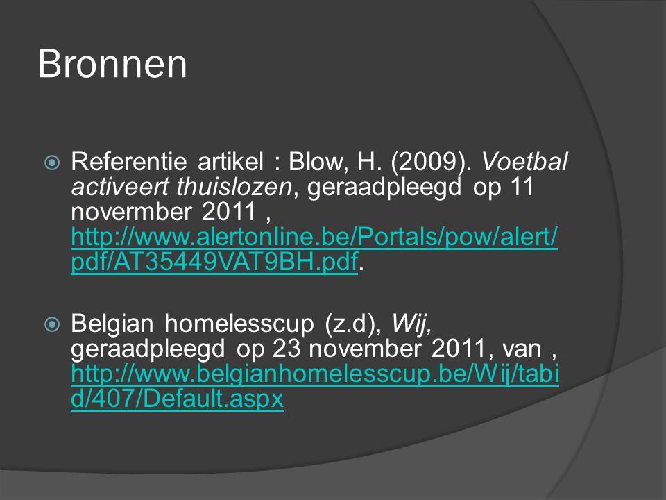 Bronnen  Referentie artikel : Blow, H. (2009). Voetbal activeert thuislozen, geraadpleegd op 11 novermber 2011, http://www.alertonline.be/Portals/pow