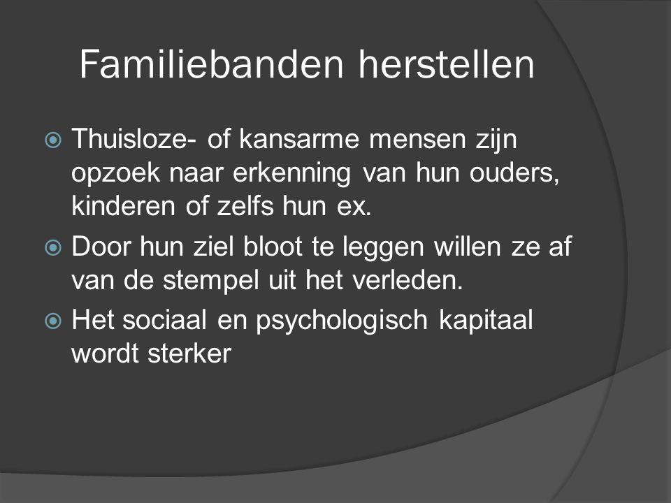Familiebanden herstellen  Thuisloze- of kansarme mensen zijn opzoek naar erkenning van hun ouders, kinderen of zelfs hun ex.