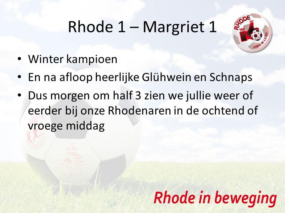 Rhode 1 – Margriet 1 Winter kampioen En na afloop heerlijke Glühwein en Schnaps Dus morgen om half 3 zien we jullie weer of eerder bij onze Rhodenaren in de ochtend of vroege middag