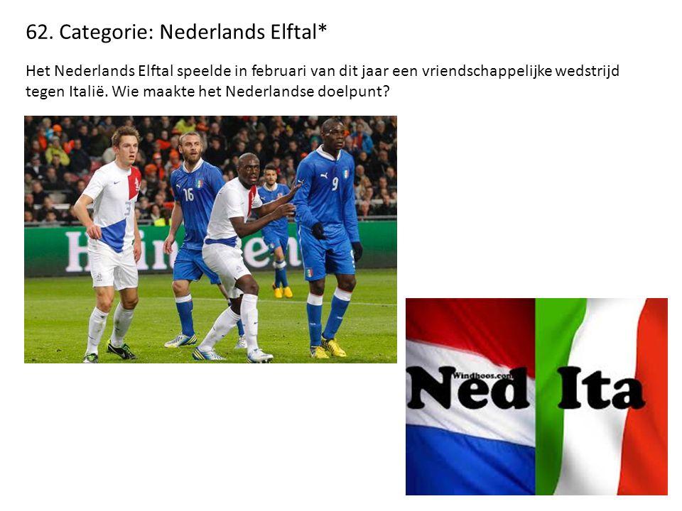 62. Categorie: Nederlands Elftal* Het Nederlands Elftal speelde in februari van dit jaar een vriendschappelijke wedstrijd tegen Italië. Wie maakte het