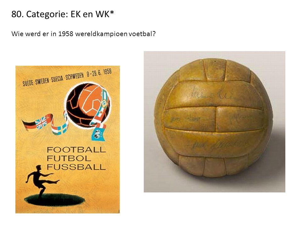 80. Categorie: EK en WK* Wie werd er in 1958 wereldkampioen voetbal