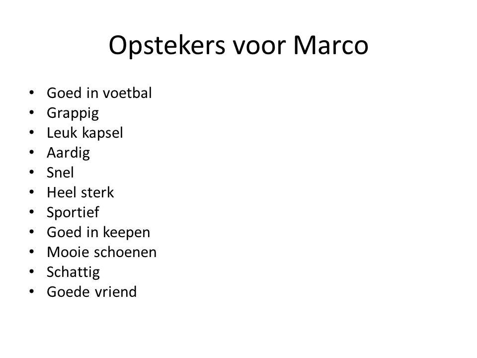 Opstekers voor Marco Goed in voetbal Grappig Leuk kapsel Aardig Snel Heel sterk Sportief Goed in keepen Mooie schoenen Schattig Goede vriend
