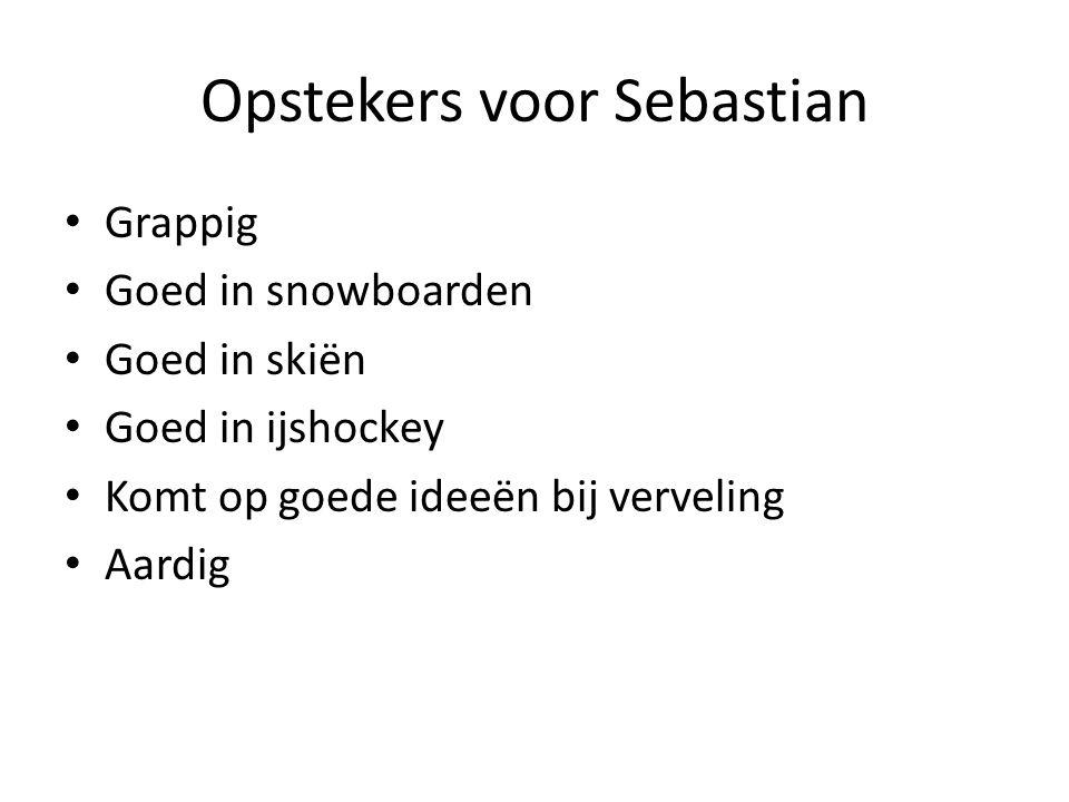 Opstekers voor Sebastian Grappig Goed in snowboarden Goed in skiën Goed in ijshockey Komt op goede ideeën bij verveling Aardig