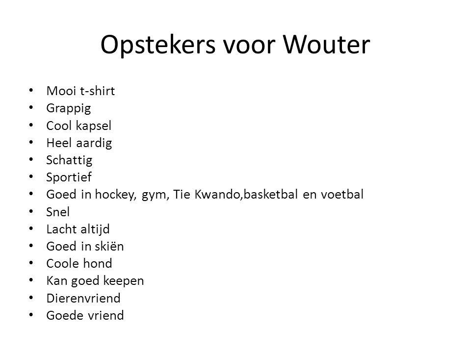 Opstekers voor Wouter Mooi t-shirt Grappig Cool kapsel Heel aardig Schattig Sportief Goed in hockey, gym, Tie Kwando,basketbal en voetbal Snel Lacht a
