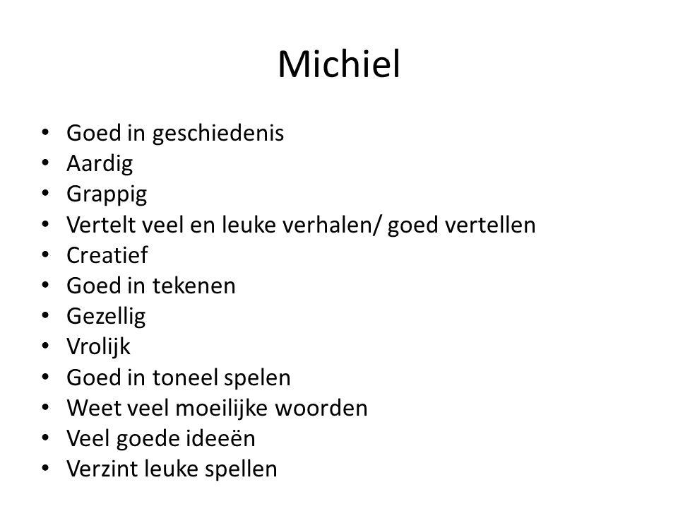 Michiel Goed in geschiedenis Aardig Grappig Vertelt veel en leuke verhalen/ goed vertellen Creatief Goed in tekenen Gezellig Vrolijk Goed in toneel sp