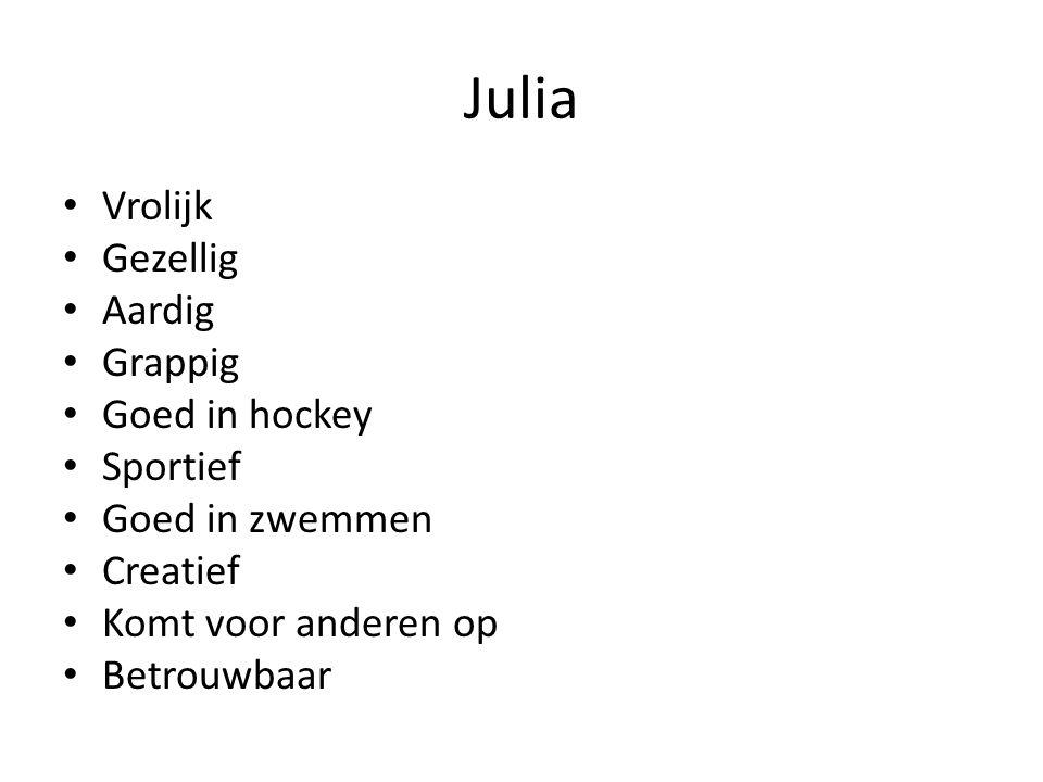 Julia Vrolijk Gezellig Aardig Grappig Goed in hockey Sportief Goed in zwemmen Creatief Komt voor anderen op Betrouwbaar