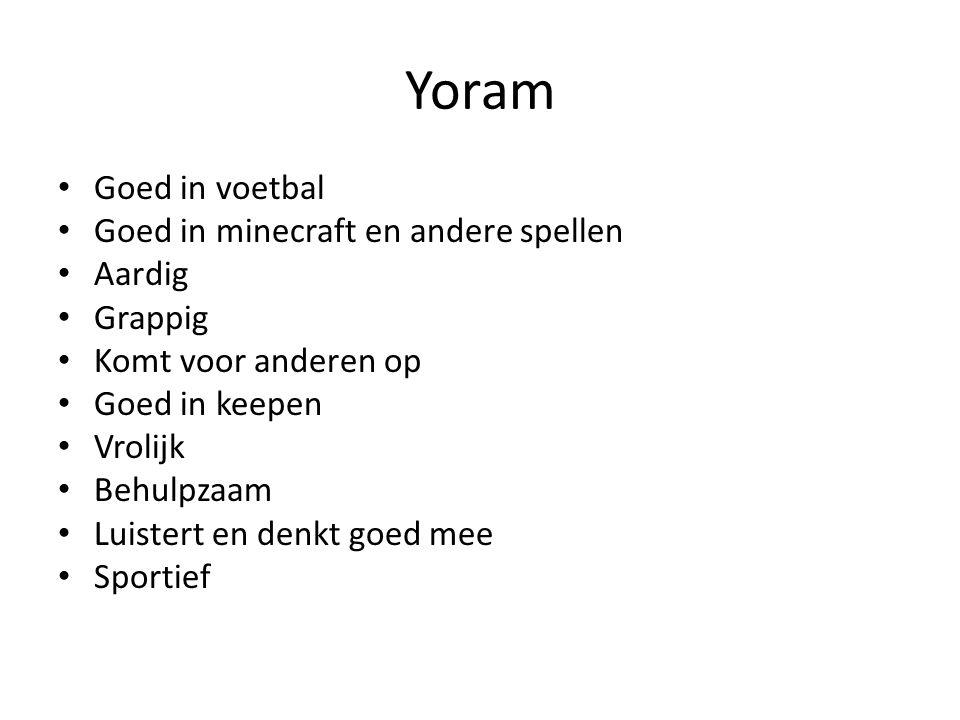 Yoram Goed in voetbal Goed in minecraft en andere spellen Aardig Grappig Komt voor anderen op Goed in keepen Vrolijk Behulpzaam Luistert en denkt goed
