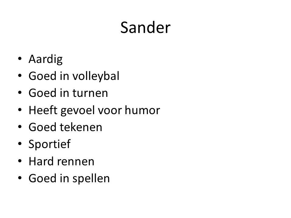 Sander Aardig Goed in volleybal Goed in turnen Heeft gevoel voor humor Goed tekenen Sportief Hard rennen Goed in spellen