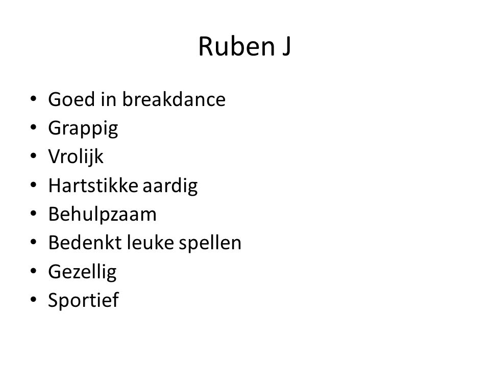 Ruben J Goed in breakdance Grappig Vrolijk Hartstikke aardig Behulpzaam Bedenkt leuke spellen Gezellig Sportief