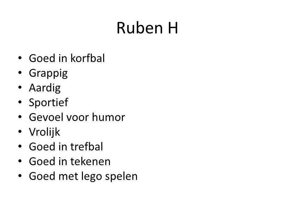 Ruben H Goed in korfbal Grappig Aardig Sportief Gevoel voor humor Vrolijk Goed in trefbal Goed in tekenen Goed met lego spelen