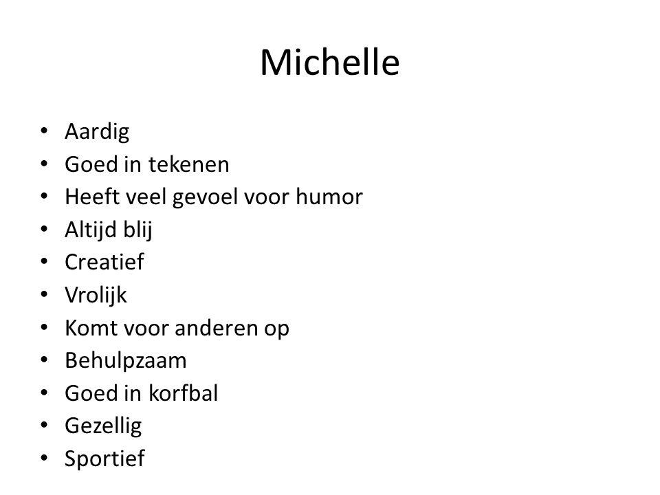 Michelle Aardig Goed in tekenen Heeft veel gevoel voor humor Altijd blij Creatief Vrolijk Komt voor anderen op Behulpzaam Goed in korfbal Gezellig Spo