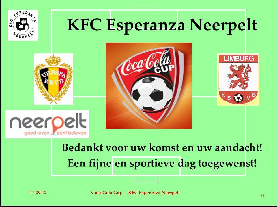 KFC Esperanza Neerpelt Bedankt voor uw komst en uw aandacht! Een fijne en sportieve dag toegewenst! 17-09-12Coca Cola Cup KFC Esperanza Neerpelt 41