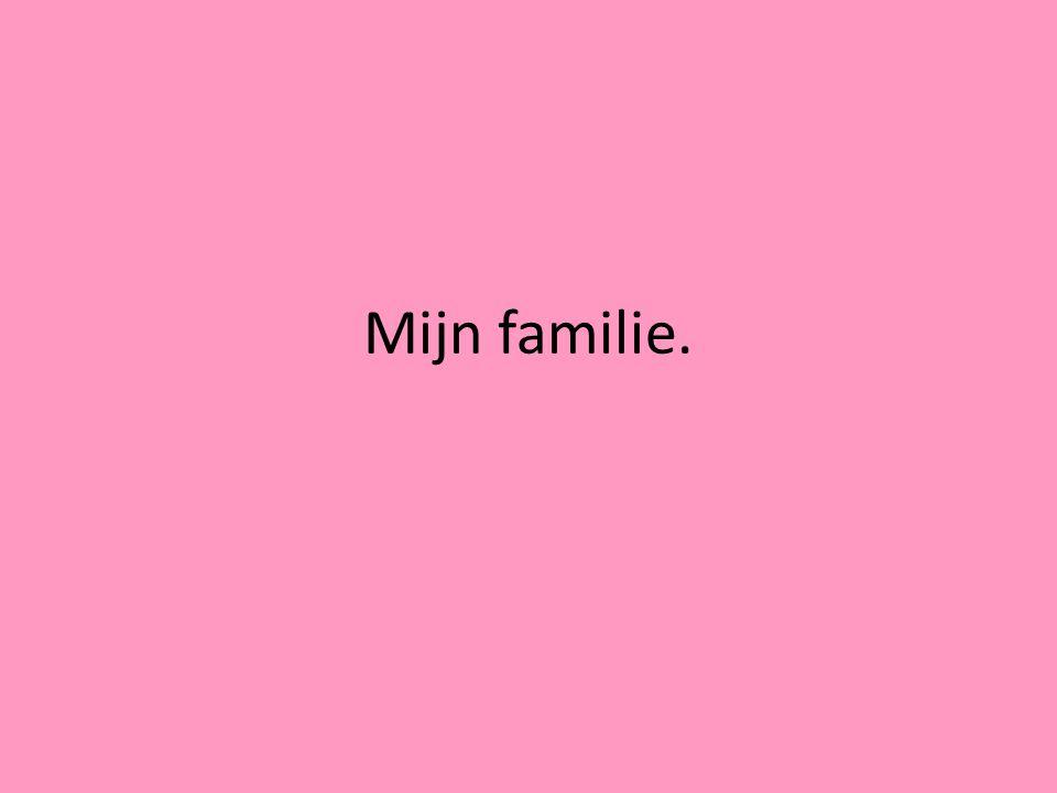Mijn familie bestaat uit: Ik Mijn broer Dennis Mijn moeder Marjan Mijn vader Arnoud