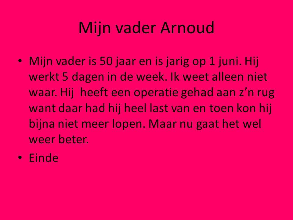 Mijn vader Arnoud Mijn vader is 50 jaar en is jarig op 1 juni.