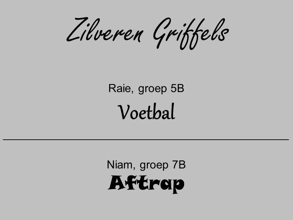 Zilveren Griffels Raie, groep 5B Voetbal __________________________________________________ Niam, groep 7B Aftrap