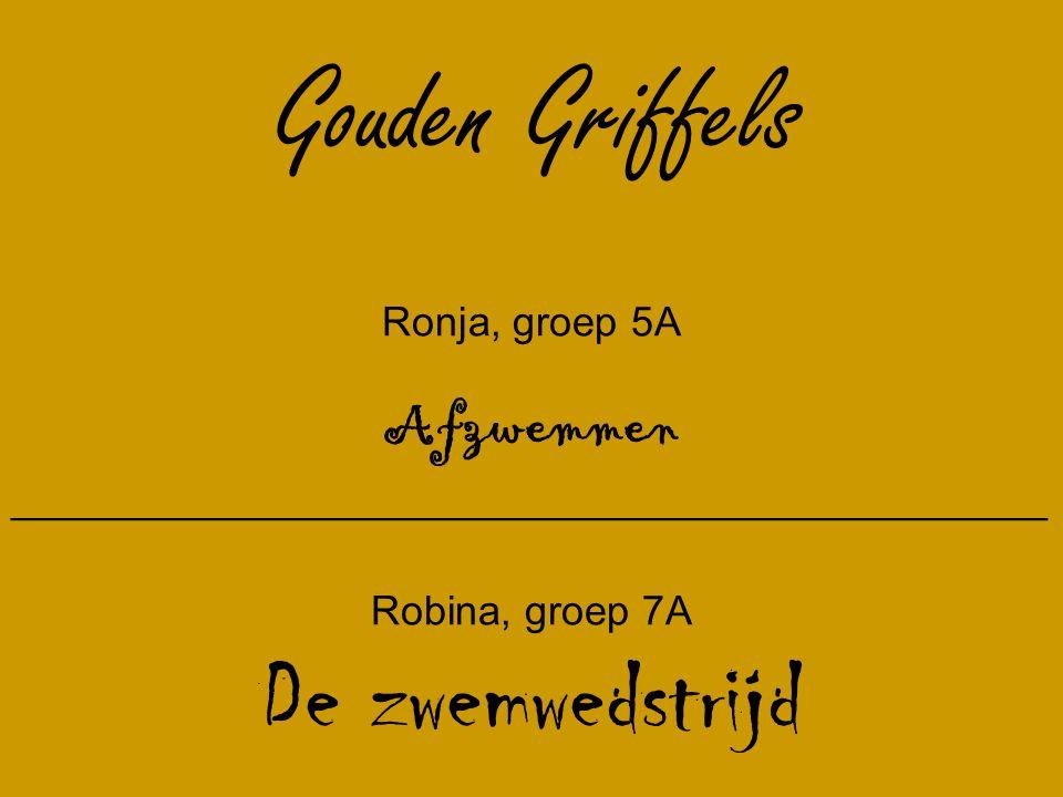 Gouden Griffels Ronja, groep 5A Afzwemmen __________________________________________________ Robina, groep 7A De zwemwedstrijd