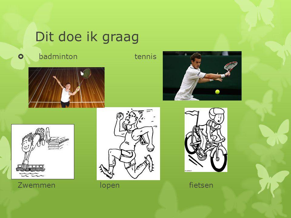 Dit doe ik graag  badminton tennis Zwemmen lopen fietsen