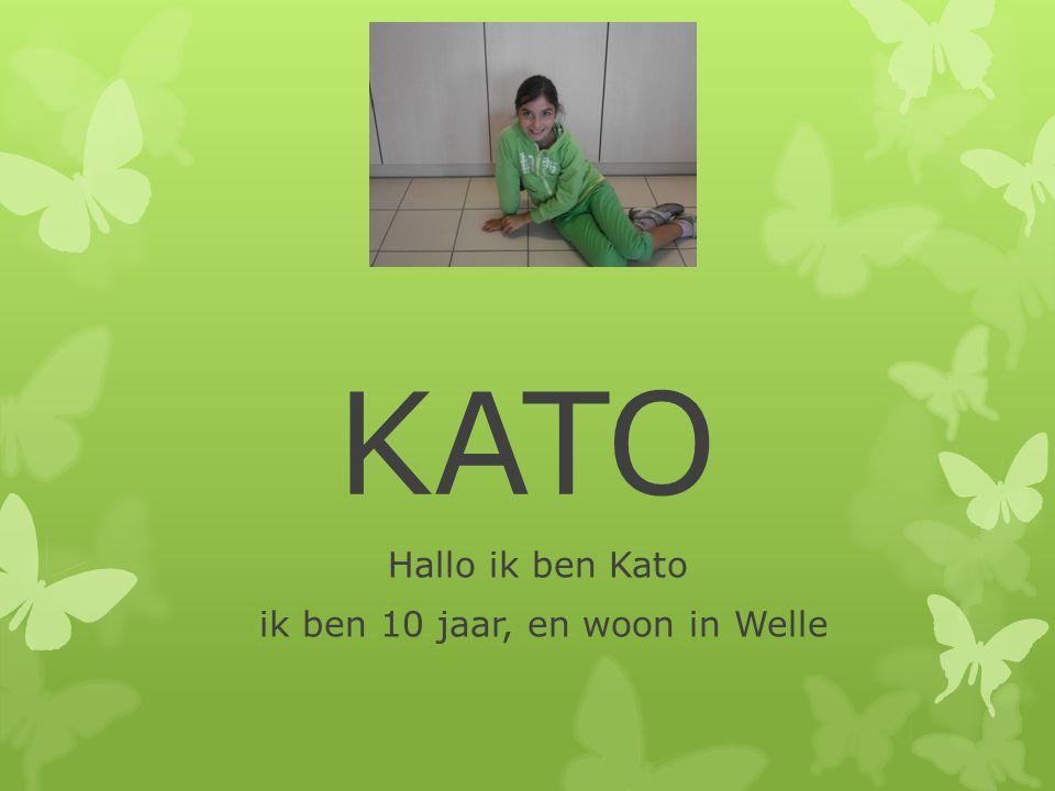 KATO Hallo ik ben Kato ik ben 10 jaar, en woon in Welle
