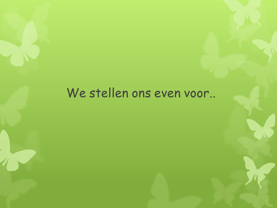 We stellen ons even voor..