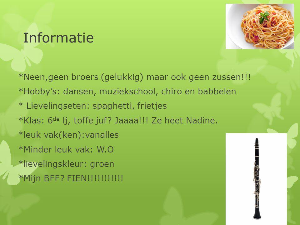 Informatie *Neen,geen broers (gelukkig) maar ook geen zussen!!! *Hobby's: dansen, muziekschool, chiro en babbelen * Lievelingseten: spaghetti, frietje