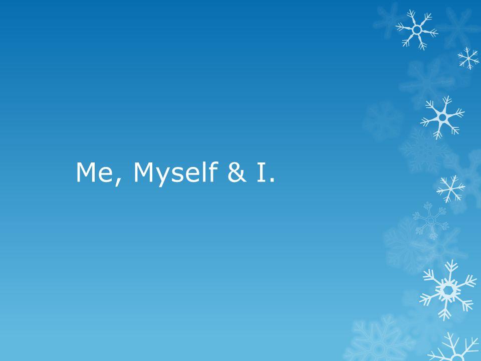 Me, Myself & I.