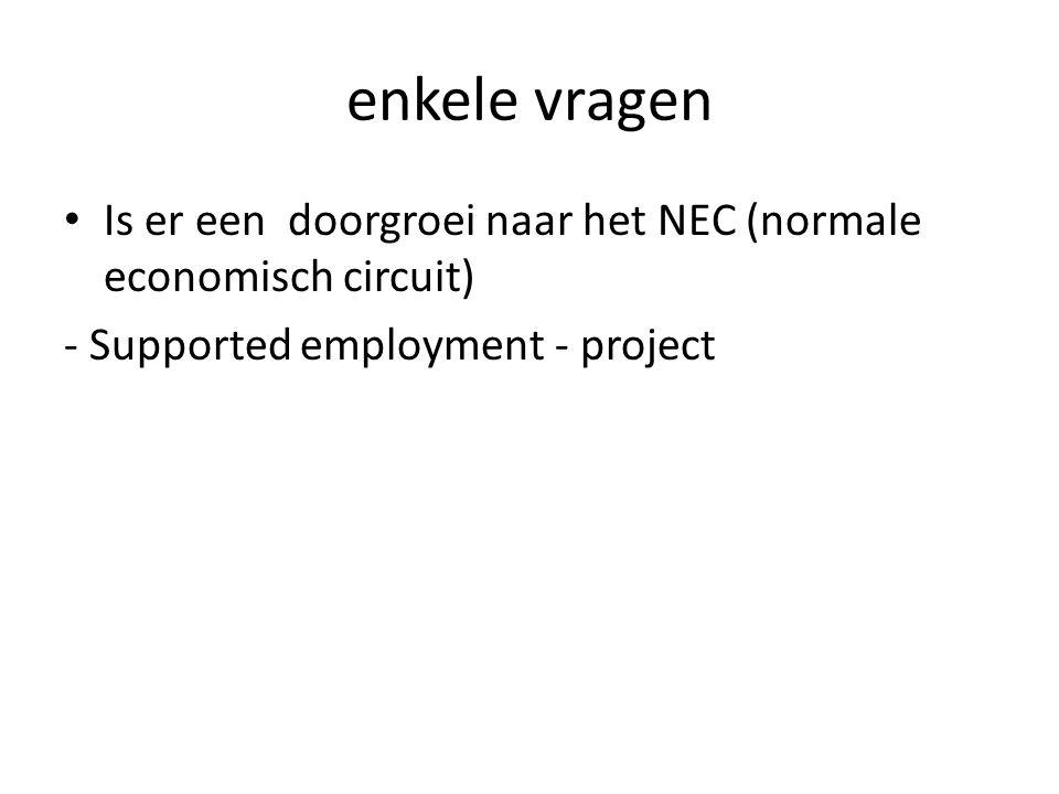 enkele vragen Is er een doorgroei naar het NEC (normale economisch circuit) - Supported employment - project