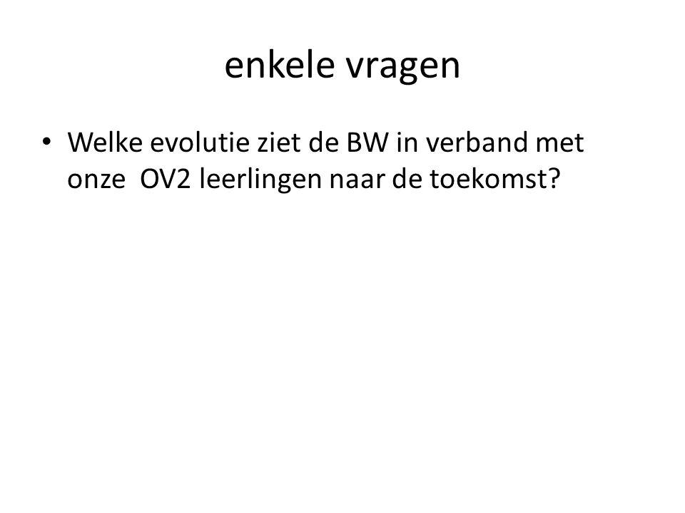 enkele vragen Welke evolutie ziet de BW in verband met onze OV2 leerlingen naar de toekomst
