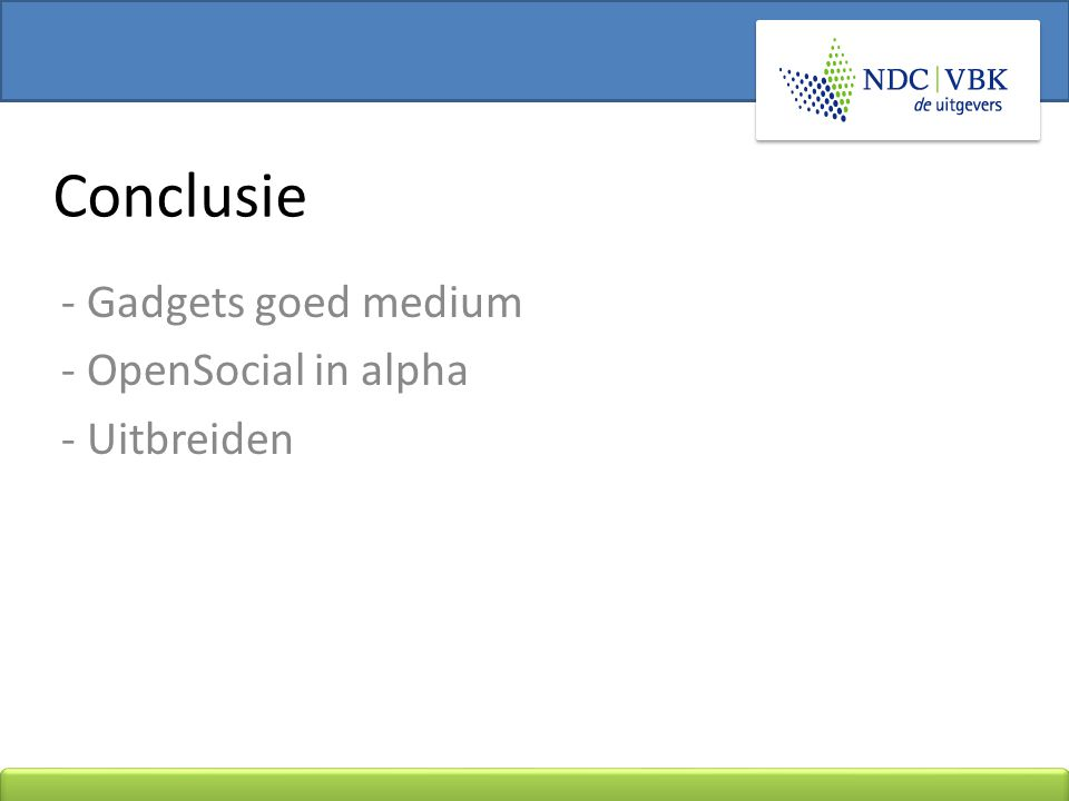 - Gadgets goed medium - OpenSocial in alpha - Uitbreiden Conclusie