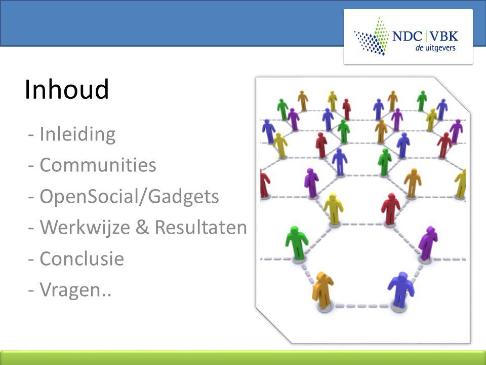 - Inleiding - Communities - OpenSocial/Gadgets - Werkwijze & Resultaten - Conclusie - Vragen.. Inhoud