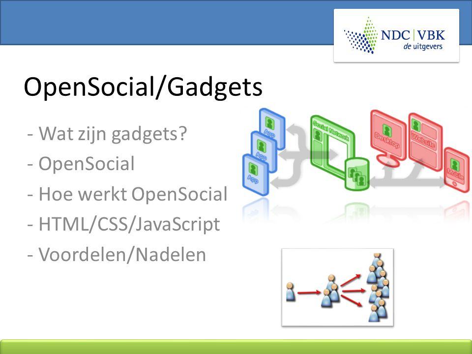 - Wat zijn gadgets? - OpenSocial - Hoe werkt OpenSocial - HTML/CSS/JavaScript - Voordelen/Nadelen OpenSocial/Gadgets