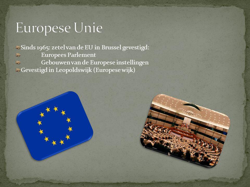 Sinds 1965: zetel van de EU in Brussel gevestigd: Europees Parlement Gebouwen van de Europese instellingen Gevestigd in Leopoldswijk (Europese wijk)