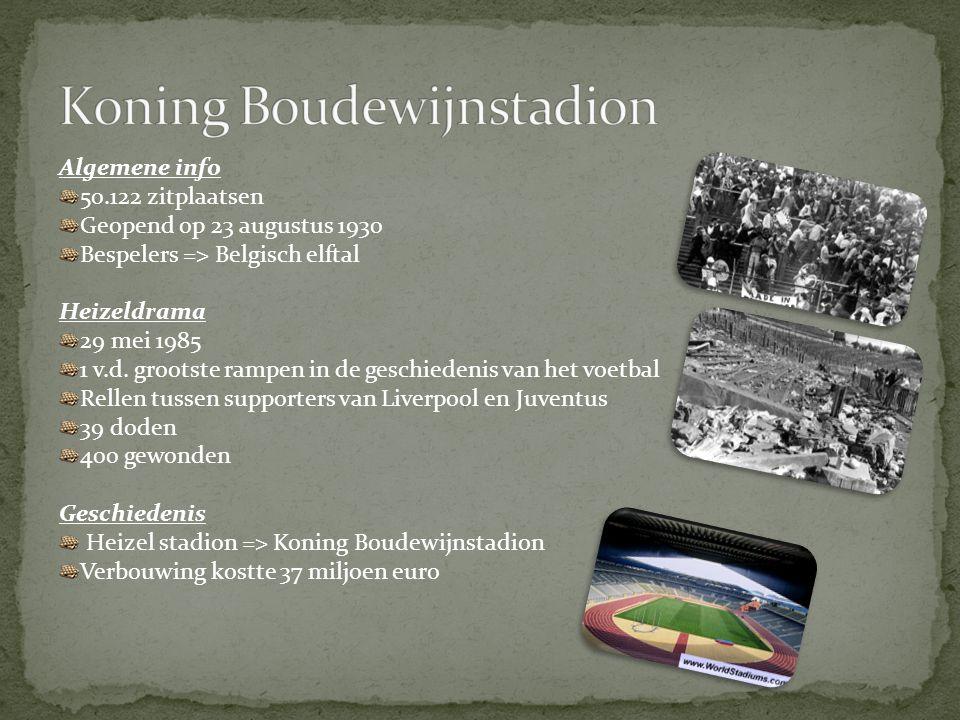 Algemene info 50.122 zitplaatsen Geopend op 23 augustus 1930 Bespelers => Belgisch elftal Heizeldrama 29 mei 1985 1 v.d. grootste rampen in de geschie