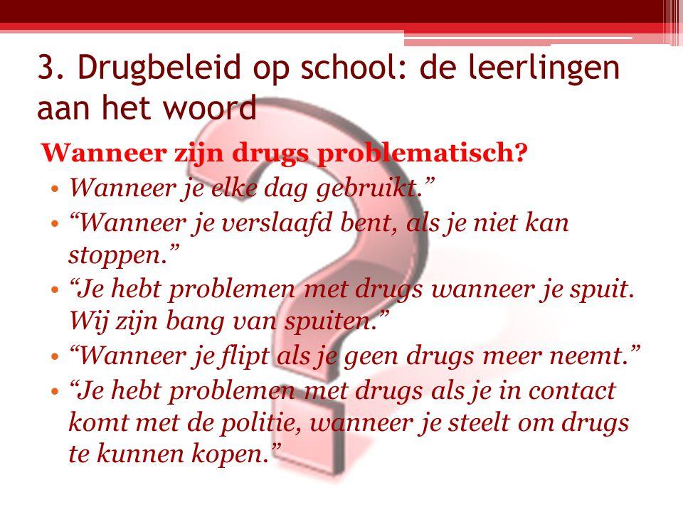 """3. Drugbeleid op school: de leerlingen aan het woord Wanneer zijn drugs problematisch? Wanneer je elke dag gebruikt."""" """"Wanneer je verslaafd bent, als"""