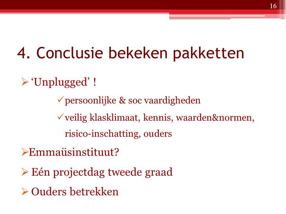 4. Conclusie bekeken pakketten  'Unplugged' ! persoonlijke & soc vaardigheden veilig klasklimaat, kennis, waarden&normen, risico-inschatting, ouders