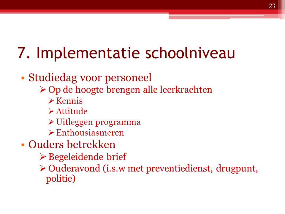 7. Implementatie schoolniveau Studiedag voor personeel  Op de hoogte brengen alle leerkrachten  Kennis  Attitude  Uitleggen programma  Enthousias