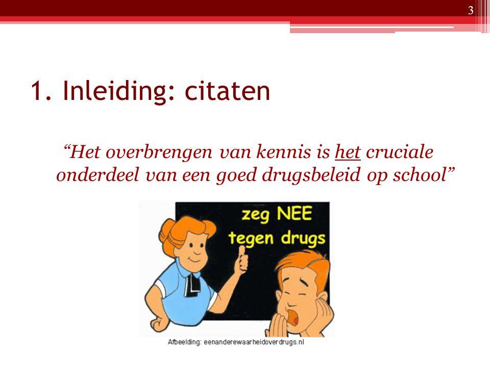 """1. Inleiding: citaten """"Het overbrengen van kennis is het cruciale onderdeel van een goed drugsbeleid op school"""" 3"""
