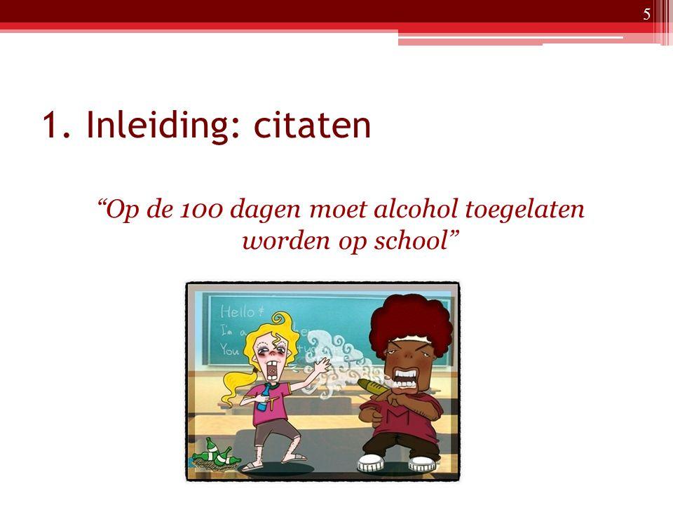 """1. Inleiding: citaten """"Op de 100 dagen moet alcohol toegelaten worden op school"""" 5"""