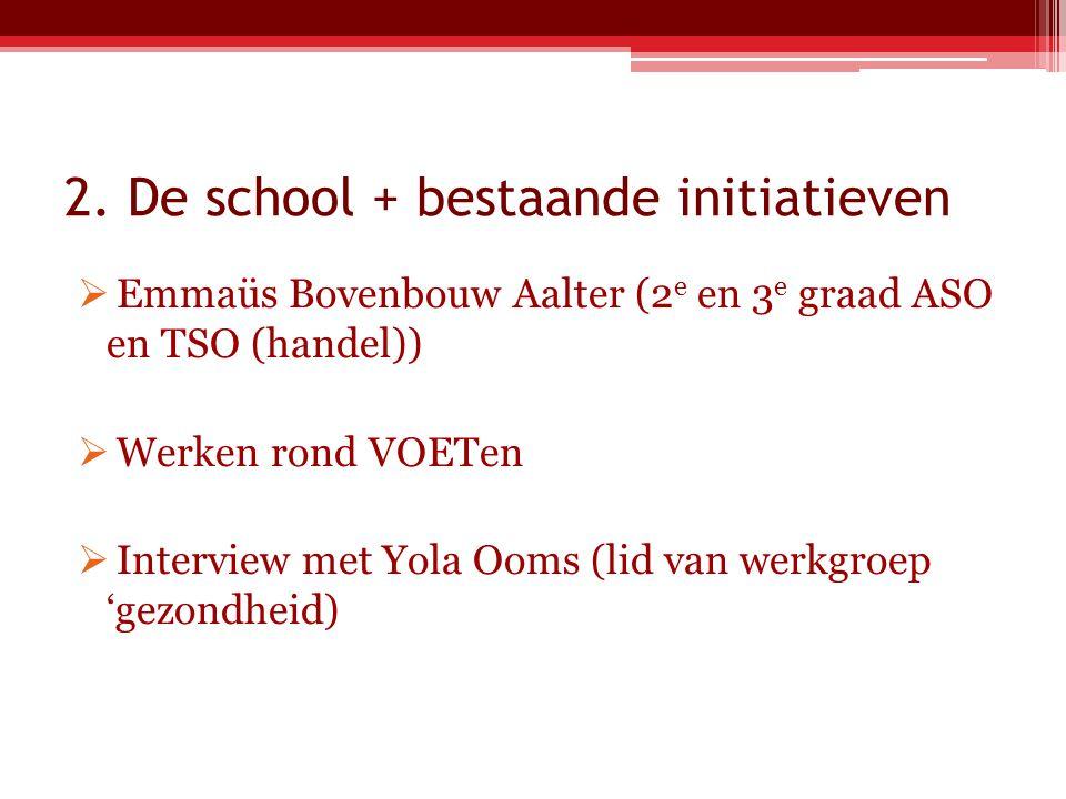 2. De school + bestaande initiatieven  Emmaüs Bovenbouw Aalter (2 e en 3 e graad ASO en TSO (handel))  Werken rond VOETen  Interview met Yola Ooms