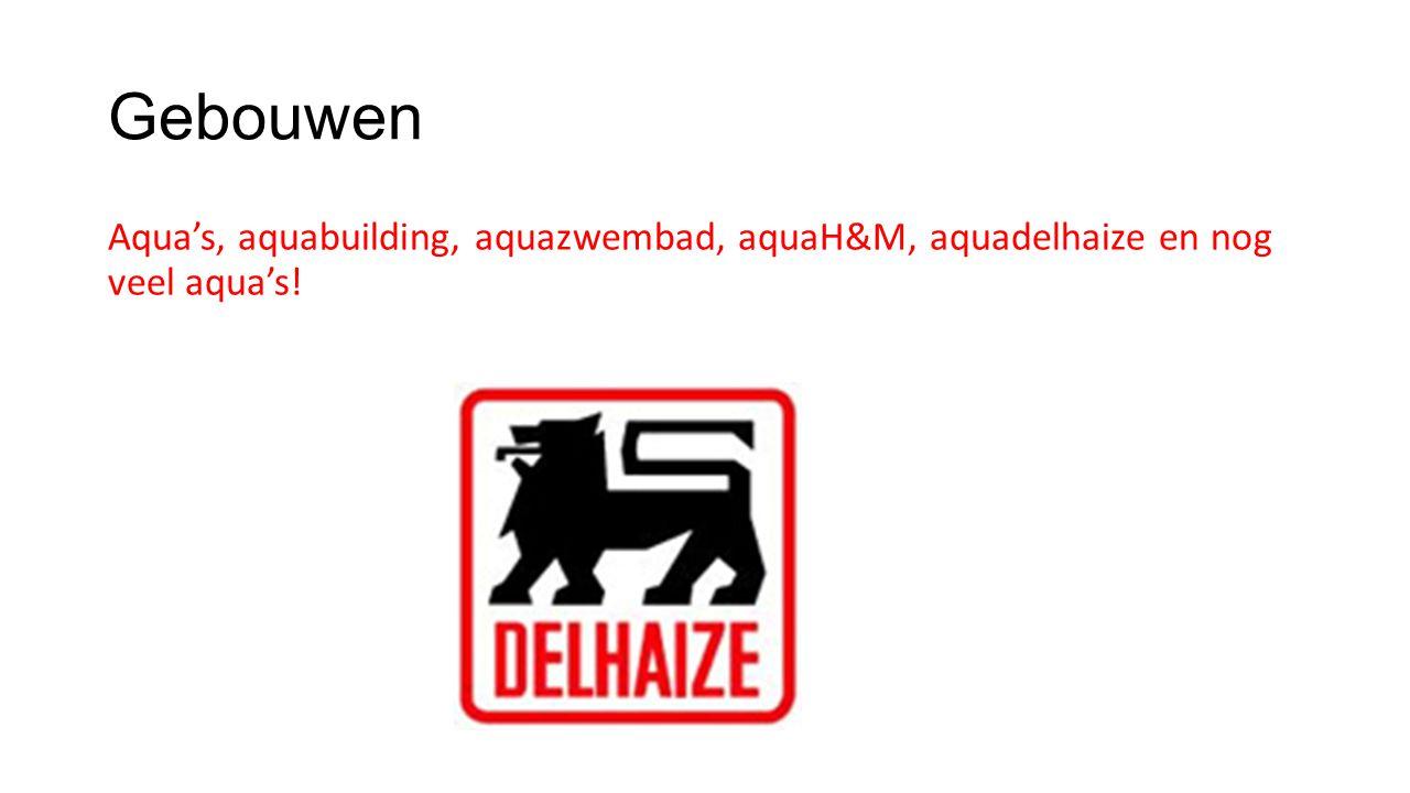 Gebouwen Aqua's, aquabuilding, aquazwembad, aquaH&M, aquadelhaize en nog veel aqua's!