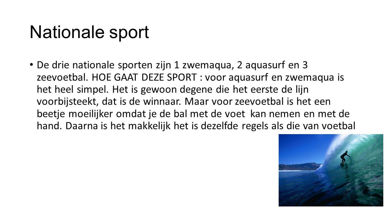 Nationale sport De drie nationale sporten zijn 1 zwemaqua, 2 aquasurf en 3 zeevoetbal.