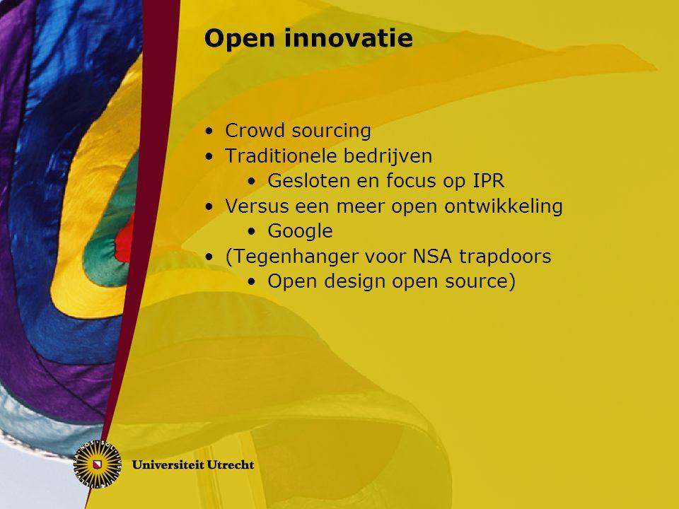 Open innovatie Crowd sourcing Traditionele bedrijven Gesloten en focus op IPR Versus een meer open ontwikkeling Google (Tegenhanger voor NSA trapdoors