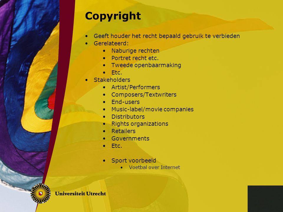 Copyright Geeft houder het recht bepaald gebruik te verbieden Gerelateerd: Naburige rechten Portret recht etc. Tweede openbaarmaking Etc. Stakeholders