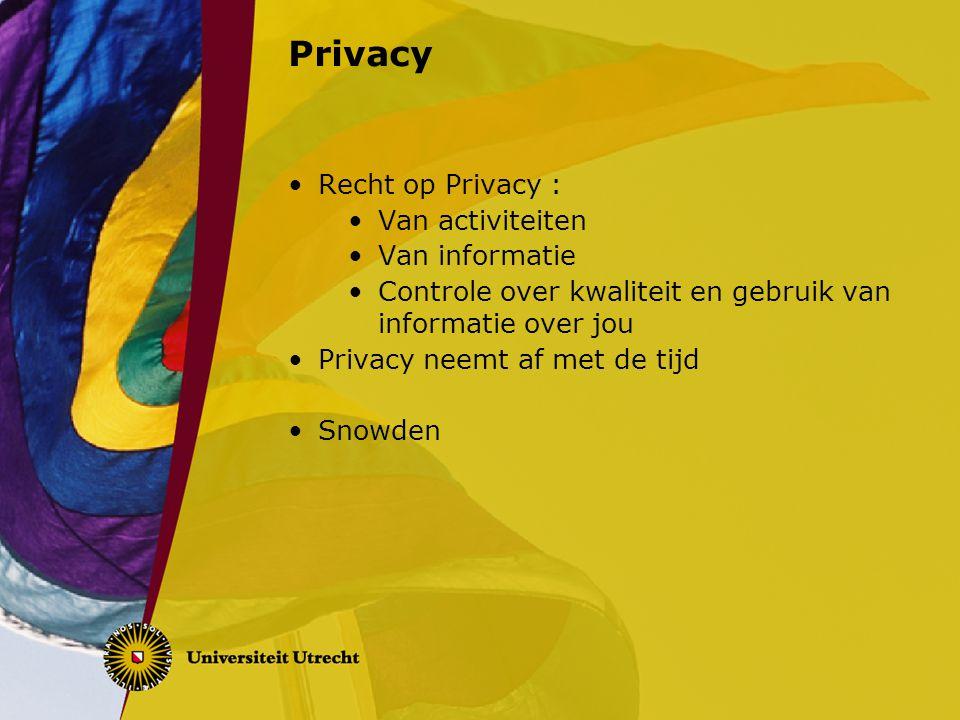 Privacy Recht op Privacy : Van activiteiten Van informatie Controle over kwaliteit en gebruik van informatie over jou Privacy neemt af met de tijd Sno