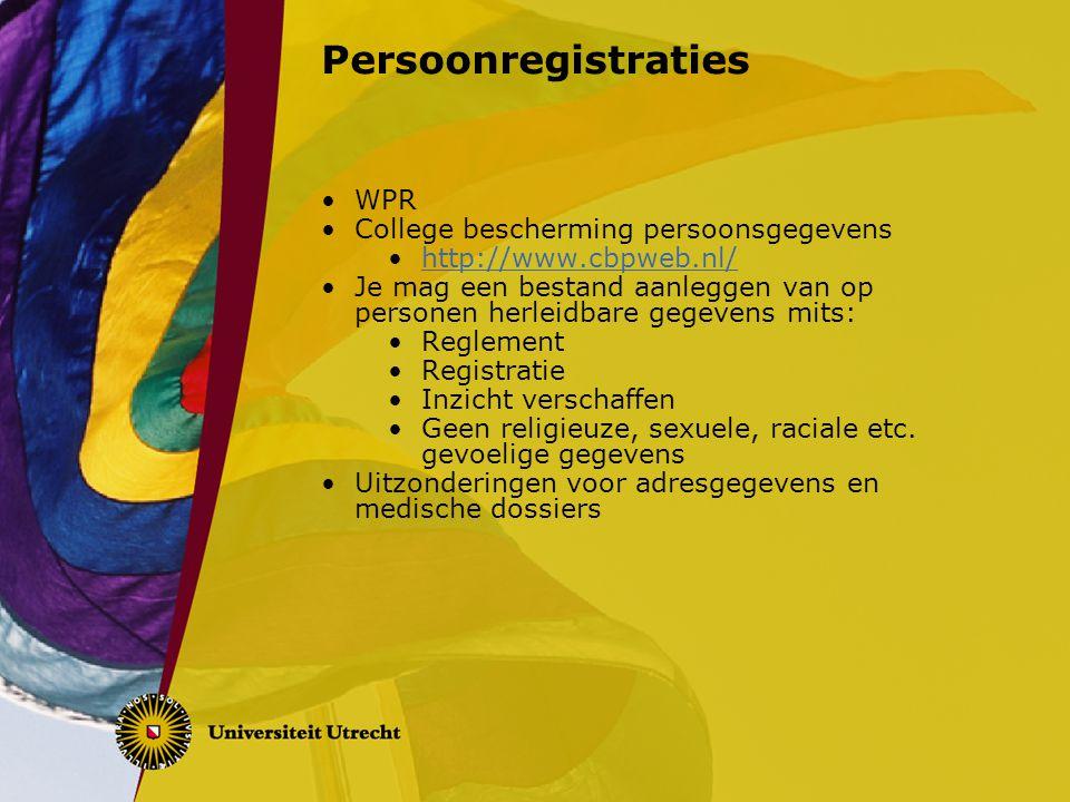 Persoonregistraties WPR College bescherming persoonsgegevens http://www.cbpweb.nl/ Je mag een bestand aanleggen van op personen herleidbare gegevens m