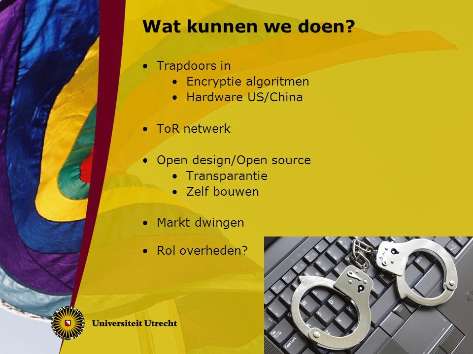 Wat kunnen we doen? Trapdoors in Encryptie algoritmen Hardware US/China ToR netwerk Open design/Open source Transparantie Zelf bouwen Markt dwingen Ro