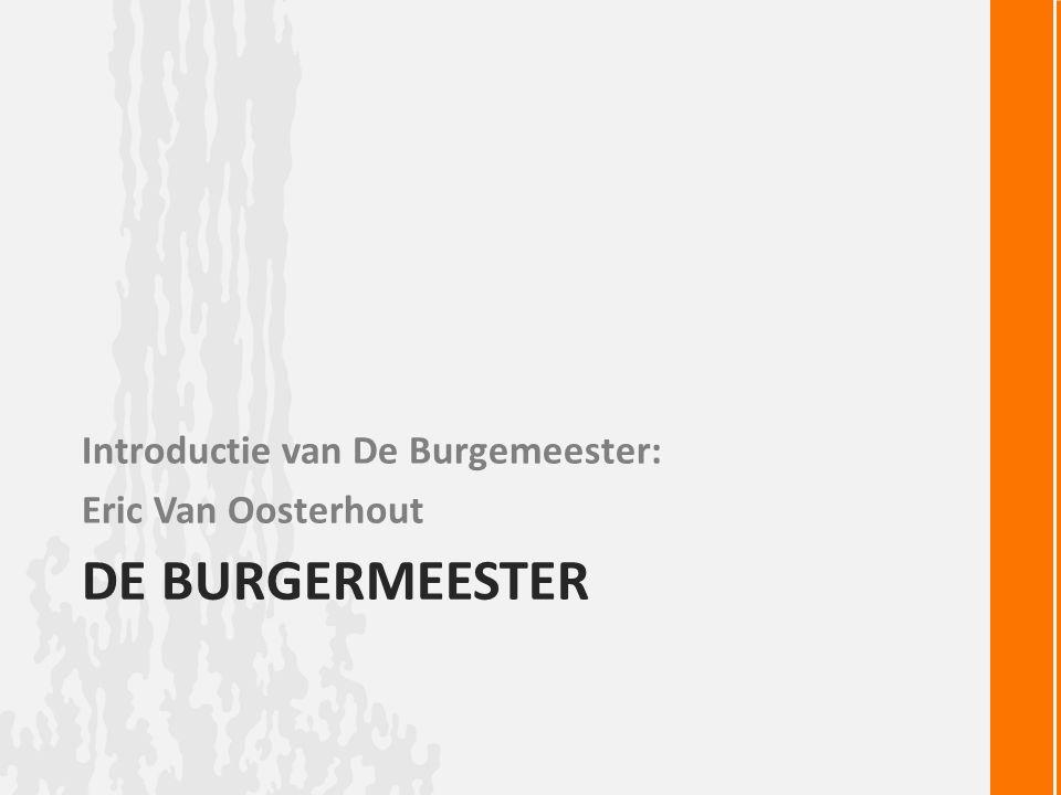 DE BURGERMEESTER Introductie van De Burgemeester: Eric Van Oosterhout
