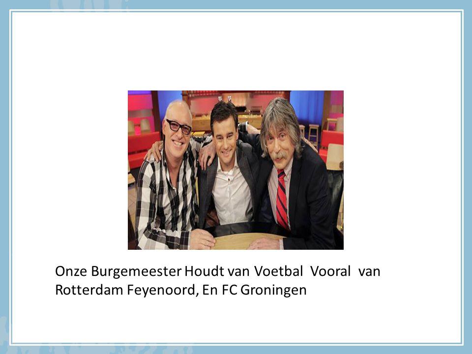 Onze Burgemeester Houdt van Voetbal Vooral van Rotterdam Feyenoord, En FC Groningen